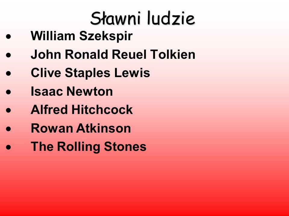 Sławni ludzie  William Szekspir  John Ronald Reuel Tolkien  Clive Staples Lewis  Isaac Newton  Alfred Hitchcock  Rowan Atkinson  The Rolling Stones