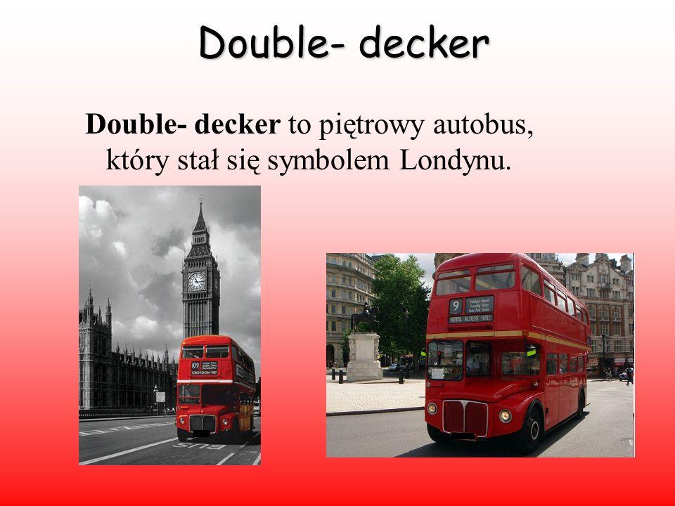 Double- decker Double- decker to piętrowy autobus, który stał się symbolem Londynu.