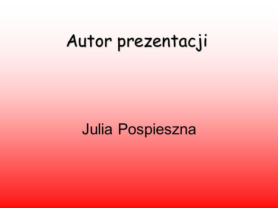 Autor prezentacji Julia Pospieszna