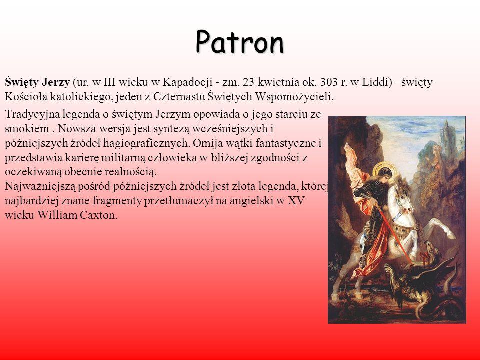 Patron Święty Jerzy (ur. w III wieku w Kapadocji - zm.