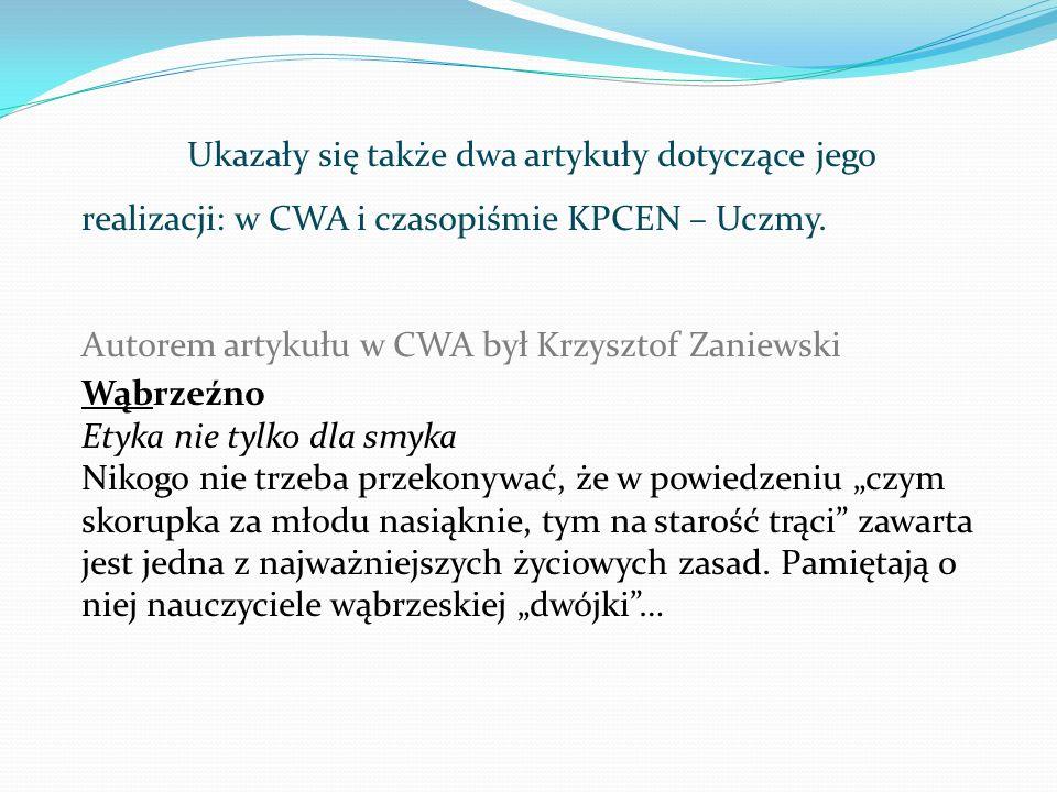Ukazały się także dwa artykuły dotyczące jego realizacji: w CWA i czasopiśmie KPCEN – Uczmy. Autorem artykułu w CWA był Krzysztof Zaniewski Wąbrzeźno