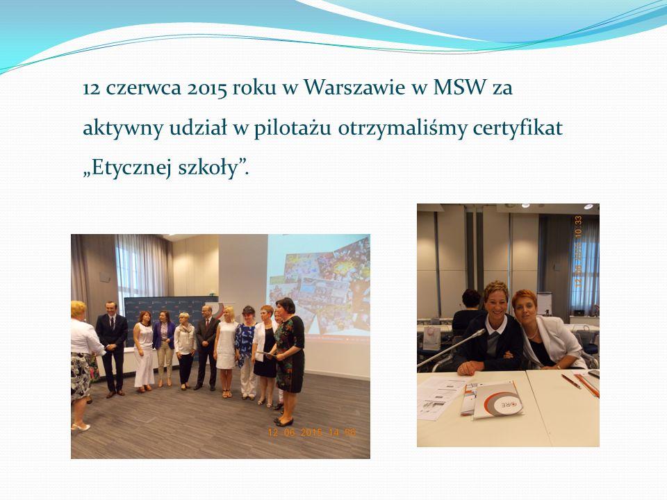 """12 czerwca 2015 roku w Warszawie w MSW za aktywny udział w pilotażu otrzymaliśmy certyfikat """"Etycznej szkoły""""."""