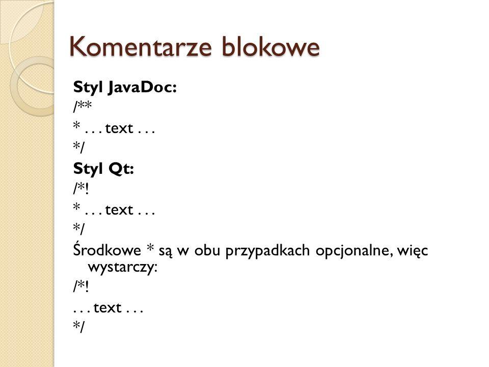 Komentarze blokowe Styl JavaDoc: /** *...text... */ Styl Qt: /*.
