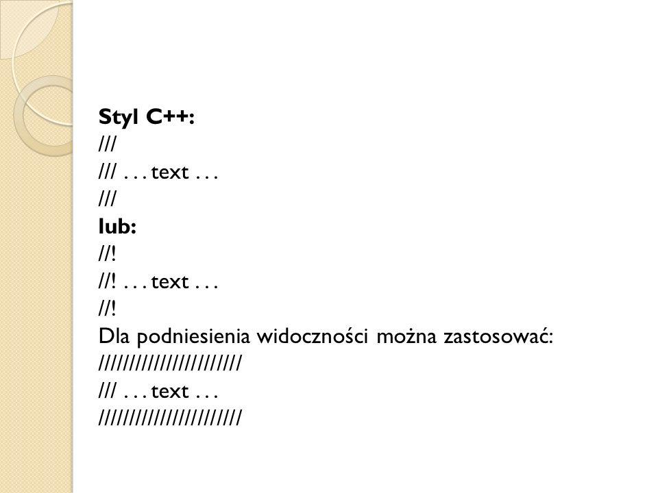 Styl C++: /// ///... text... /// lub: //. //!...