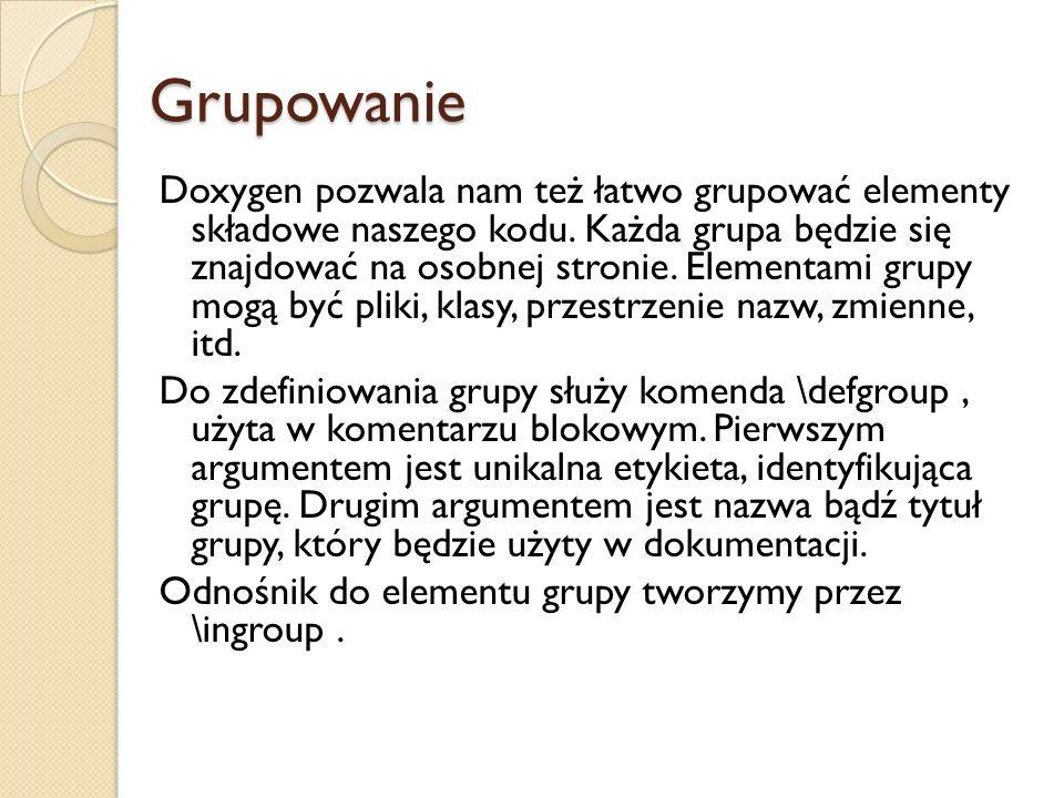 Grupowanie Doxygen pozwala nam też łatwo grupować elementy składowe naszego kodu.
