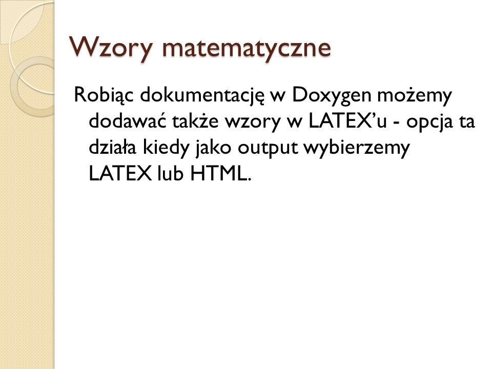Wzory matematyczne Robiąc dokumentację w Doxygen możemy dodawać także wzory w LATEX'u - opcja ta działa kiedy jako output wybierzemy LATEX lub HTML.