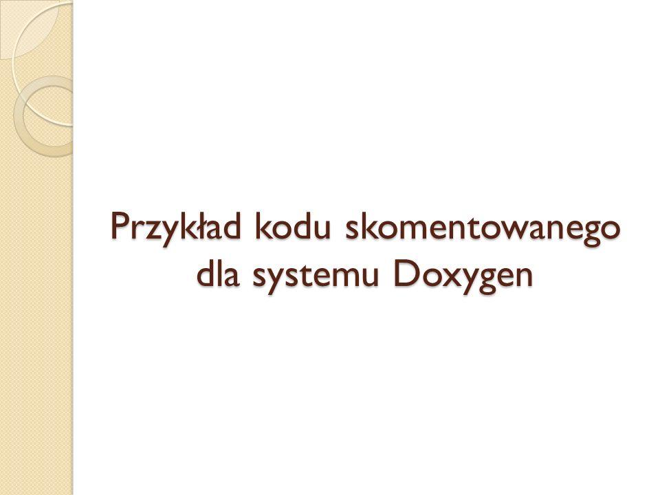 Przykład kodu skomentowanego dla systemu Doxygen