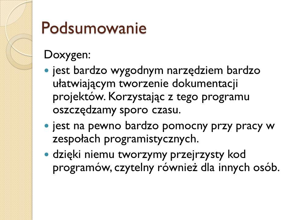 Podsumowanie Doxygen: jest bardzo wygodnym narzędziem bardzo ułatwiającym tworzenie dokumentacji projektów.