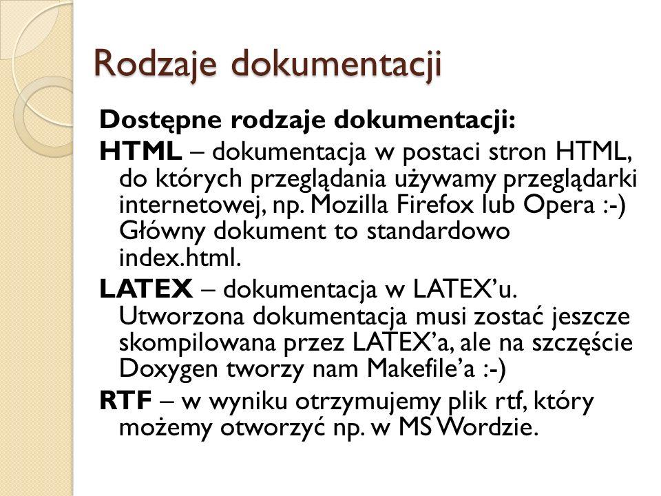 Rodzaje dokumentacji Dostępne rodzaje dokumentacji: HTML – dokumentacja w postaci stron HTML, do których przeglądania używamy przeglądarki internetowej, np.