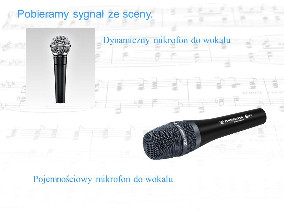Pobieramy sygnał ze sceny. Dynamiczny mikrofon do wokalu Pojemnościowy mikrofon do wokalu