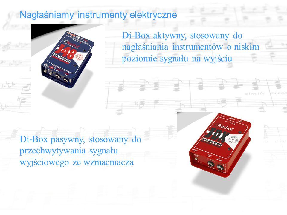 Nagłaśniamy instrumenty elektryczne Di-Box aktywny, stosowany do nagłaśniania instrumentów o niskim poziomie sygnału na wyjściu Di-Box pasywny, stosowany do przechwytywania sygnału wyjściowego ze wzmacniacza