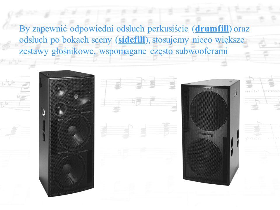 By zapewnić odpowiedni odsłuch perkusiście (drumfill) oraz odsłuch po bokach sceny (sidefill), stosujemy nieco większe zestawy głośnikowe, wspomagane często subwooferami