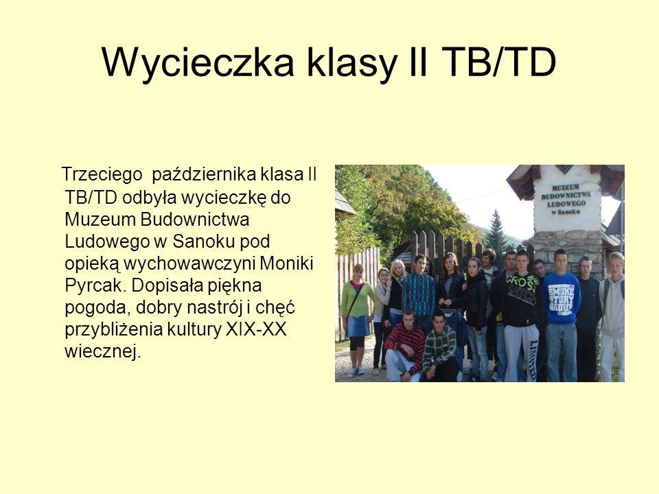 Wycieczka klasy II TB/TD Trzeciego października klasa II TB/TD odbyła wycieczkę do Muzeum Budownictwa Ludowego w Sanoku pod opieką wychowawczyni Moniki Pyrcak.
