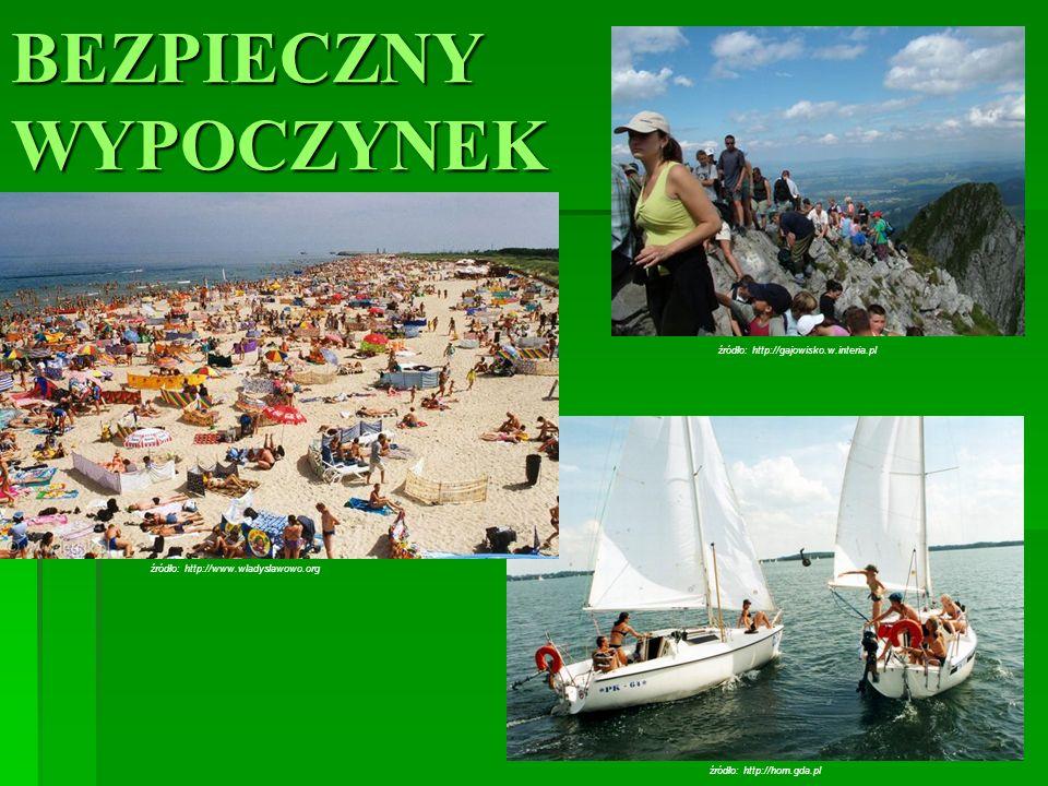 BEZPIECZNY WYPOCZYNEK źródło: http://www.wladyslawowo.org źródło: http://gajowisko.w.interia.pl źródło: http://horn.gda.pl