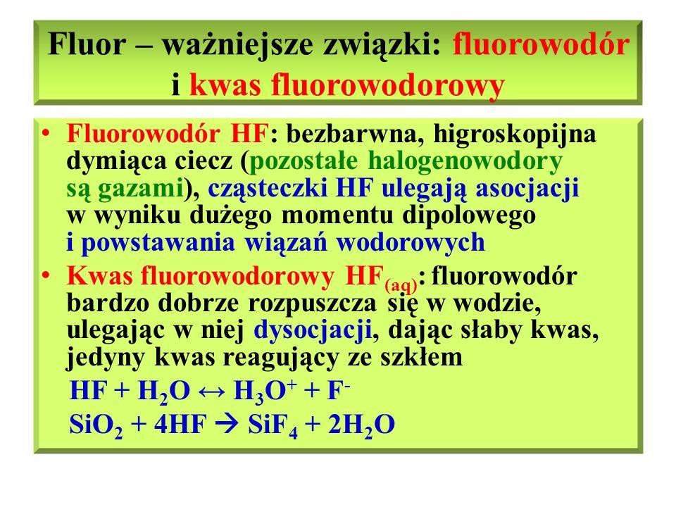 Fluor - zastosowanie Zastosowanie fluoru: otrzymywanie teflonu (spolimeryzowany C 2 F 4 - tetrafluoroeten), freonów CF 2 Cl 2 - dichlorodifluorometan, kwasu fluorowodorowego, do produkcji uranu i rozdzielania jego izotopów, utleniacz wodoru w silnikach rakietowych Zastosowanie związków fluoru: kwas fluorowodorowy do trawienie wzorów i napisów na szkle, SF 6 - w elektronice i materiały termoizolacyjne, teflon – substancja plastyczna odporna chemicznie, freony w technice chłodniczej