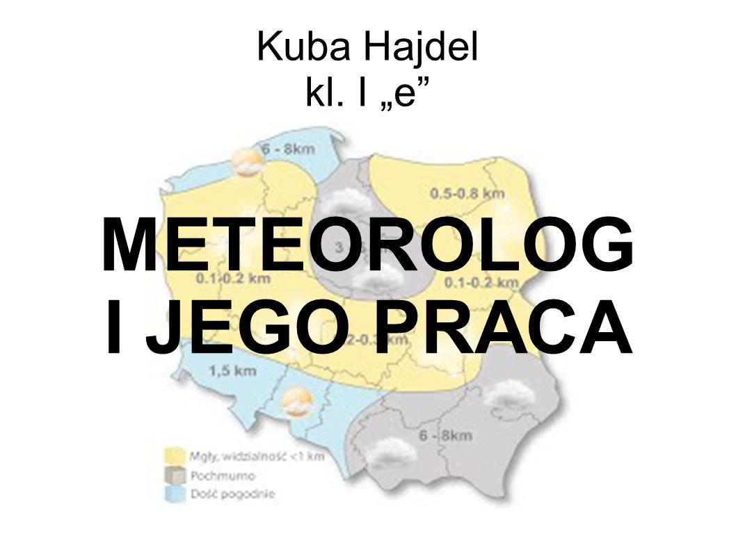 "Kuba Hajdel kl. I ""e"" METEOROLOG I JEGO PRACA"