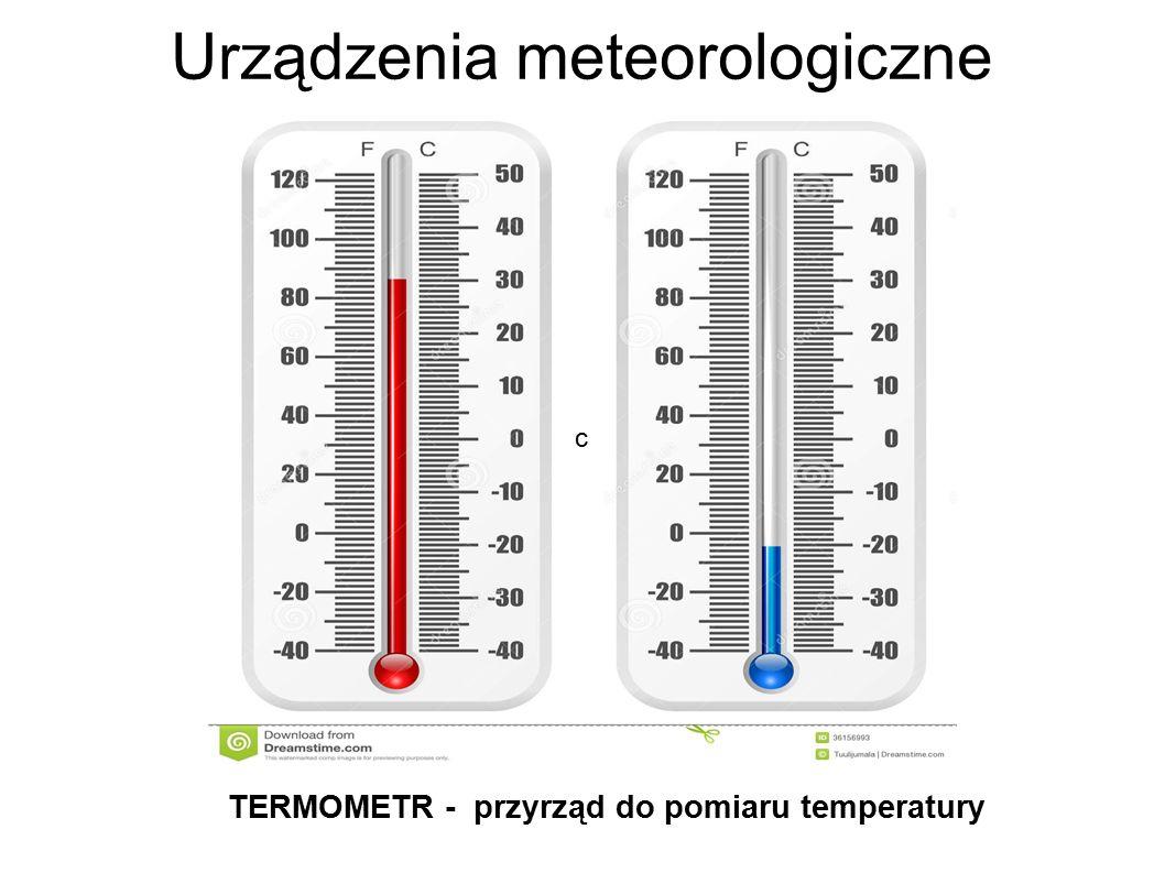 Urządzenia meteorologiczne TERMOMETR - przyrząd do pomiaru temperatury c