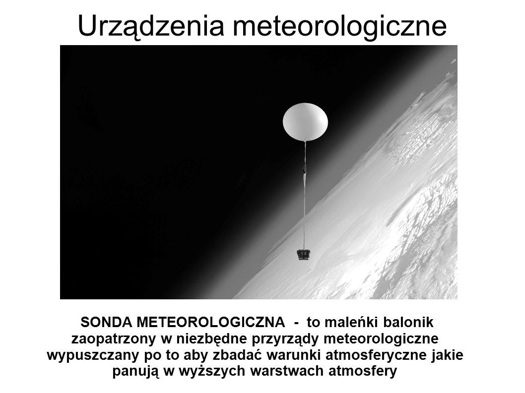 Urządzenia meteorologiczne SONDA METEOROLOGICZNA - to maleńki balonik zaopatrzony w niezbędne przyrządy meteorologiczne wypuszczany po to aby zbadać w