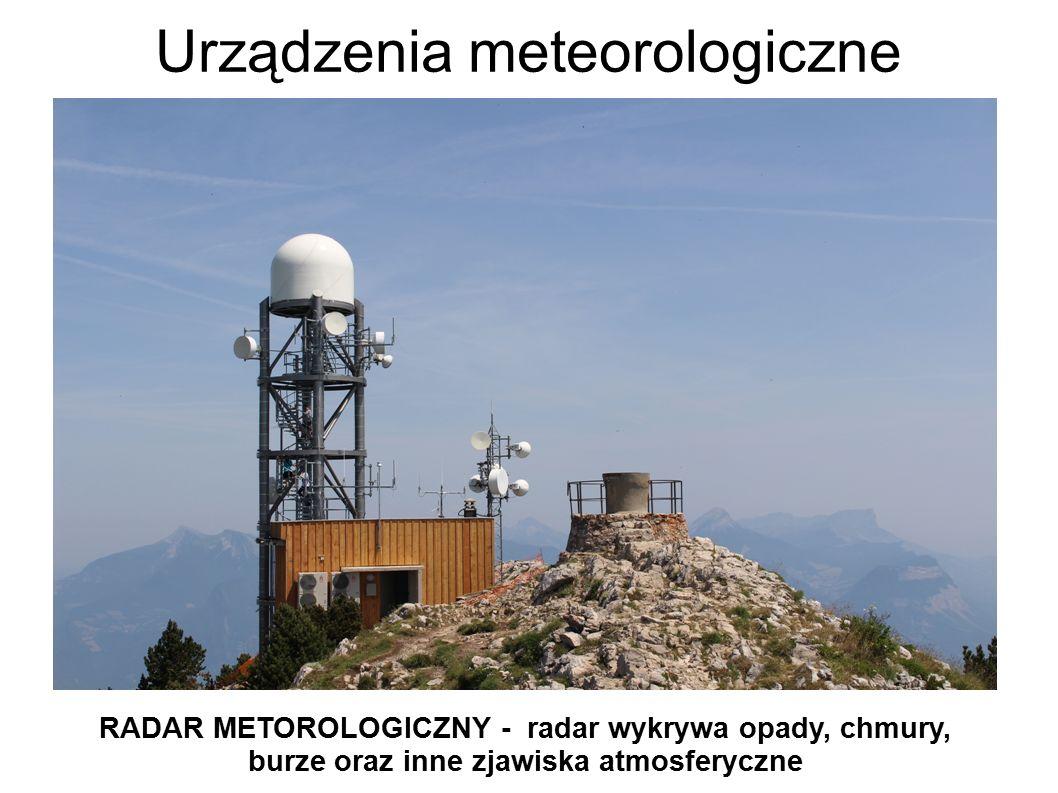 Urządzenia meteorologiczne RADAR METOROLOGICZNY - radar wykrywa opady, chmury, burze oraz inne zjawiska atmosferyczne