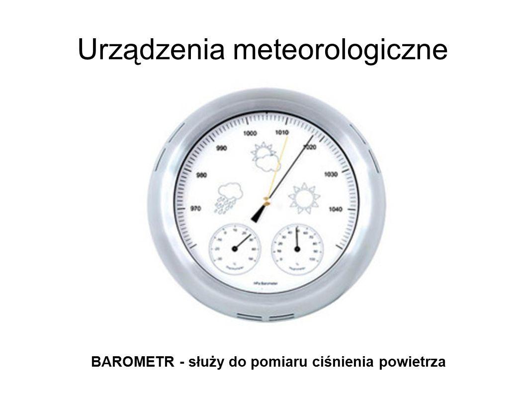 Urządzenia meteorologiczne BAROMETR - służy do pomiaru ciśnienia powietrza