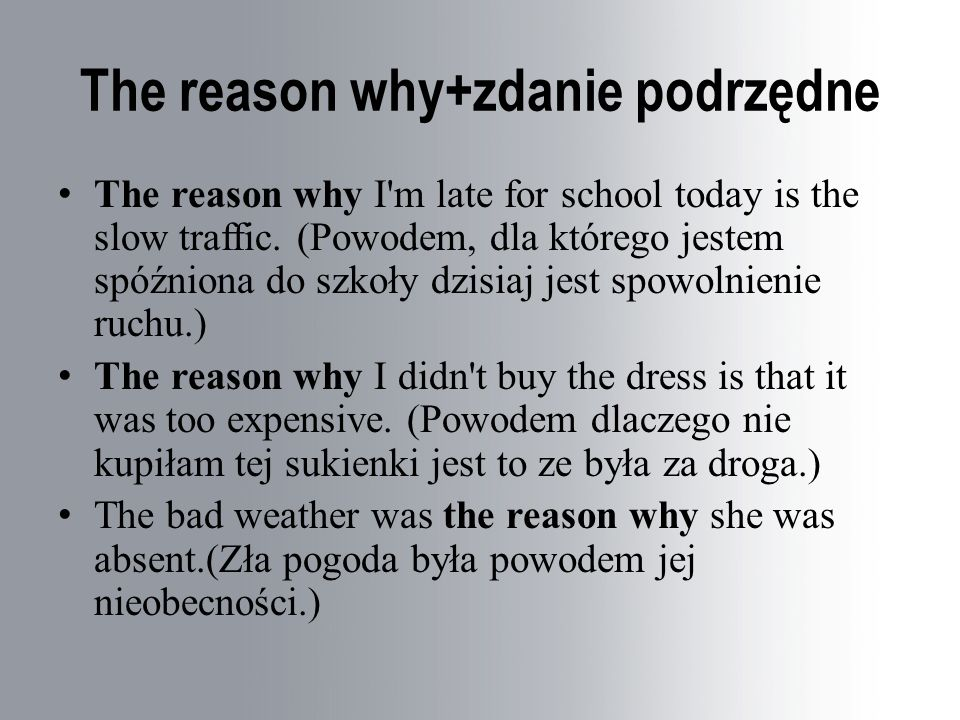 The reason why+zdanie podrzędne The reason why I m late for school today is the slow traffic.