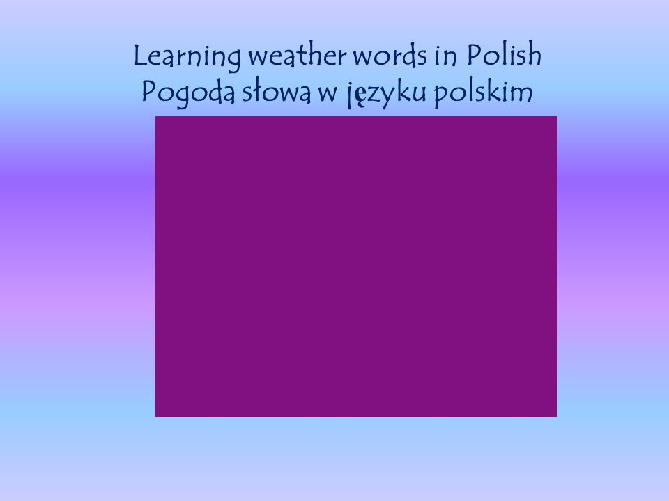 Learning weather words in Polish Pogoda słowa w j ę zyku polskim
