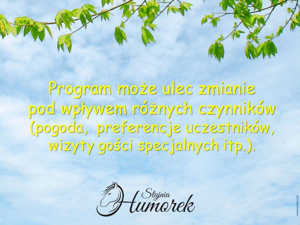 Program może ulec zmianie pod wpływem różnych czynników (pogoda, preferencje uczestników, wizyty gości specjalnych itp.).
