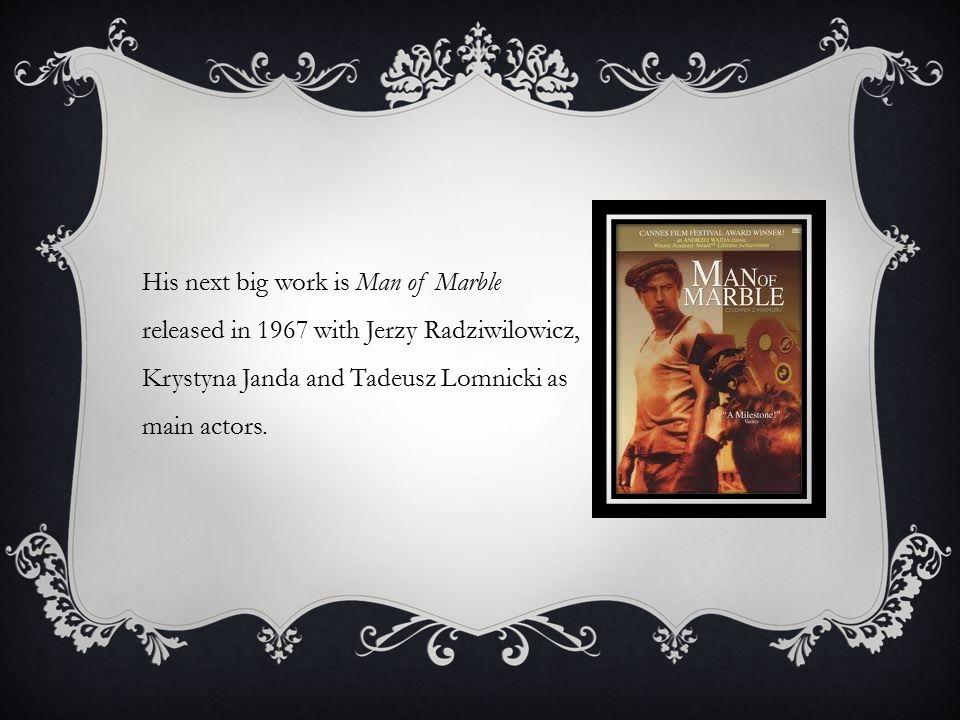Year (Premiere) Title 1970Brzezina 1970Krajobraz po bitwie 1972Piłat i inni 1972Wesele 1974Ziemia obiecana 1976Smuga cienia 1976Człowiek z marmuru 1976Umarła klasa.