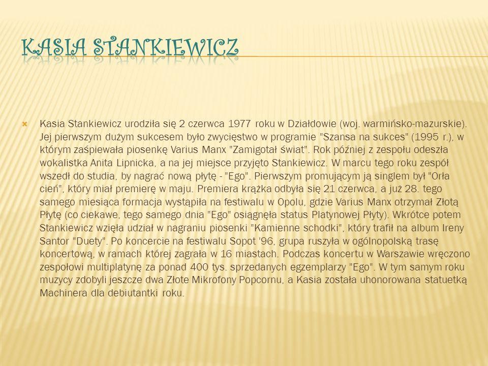  Kasia Stankiewicz urodziła się 2 czerwca 1977 roku w Działdowie (woj. warmińsko-mazurskie). Jej pierwszym dużym sukcesem było zwycięstwo w programie