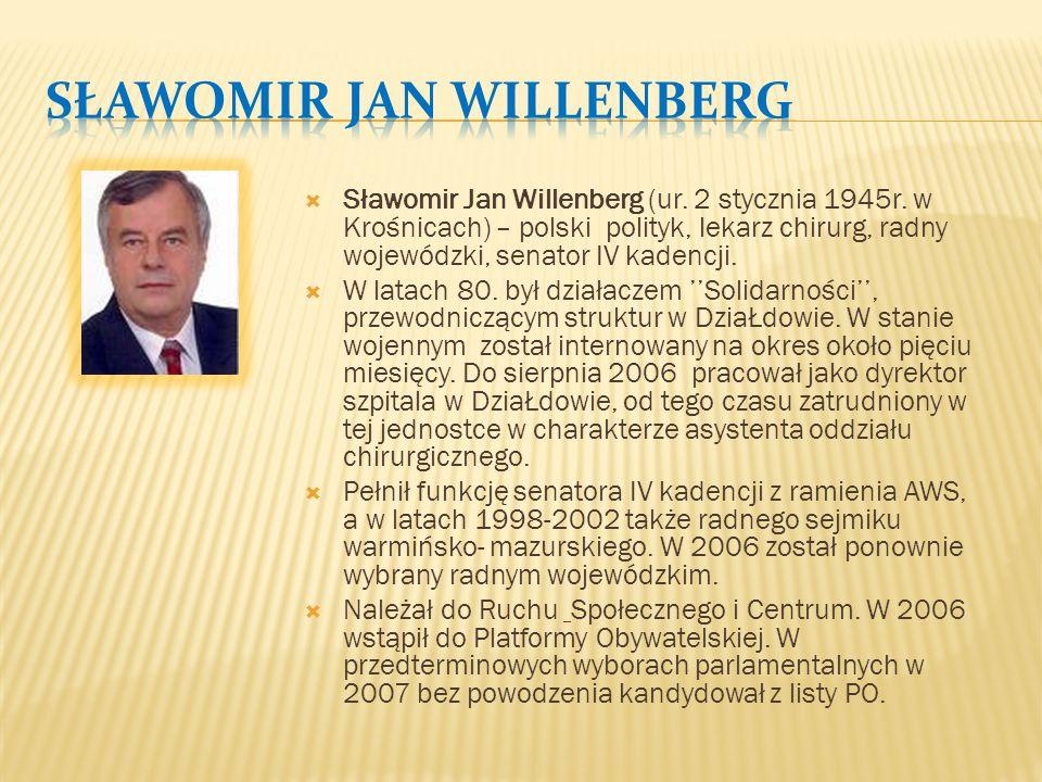  Sławomir Jan Willenberg (ur. 2 stycznia 1945r. w Krośnicach) – polski polityk, lekarz chirurg, radny wojewódzki, senator IV kadencji.  W latach 80.