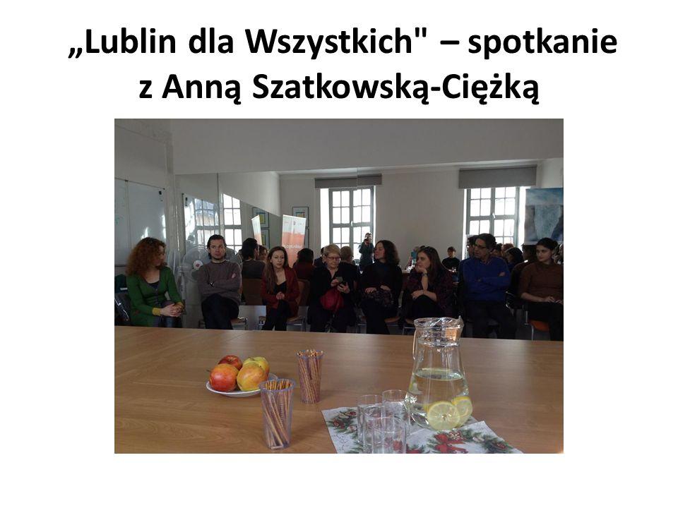 """""""Lublin dla Wszystkich – spotkanie z Anną Szatkowską-Ciężką"""