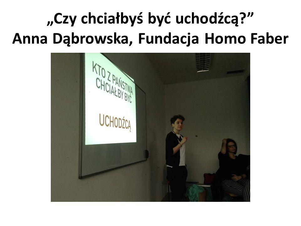 """""""Czy chciałbyś być uchodźcą Anna Dąbrowska, Fundacja Homo Faber"""