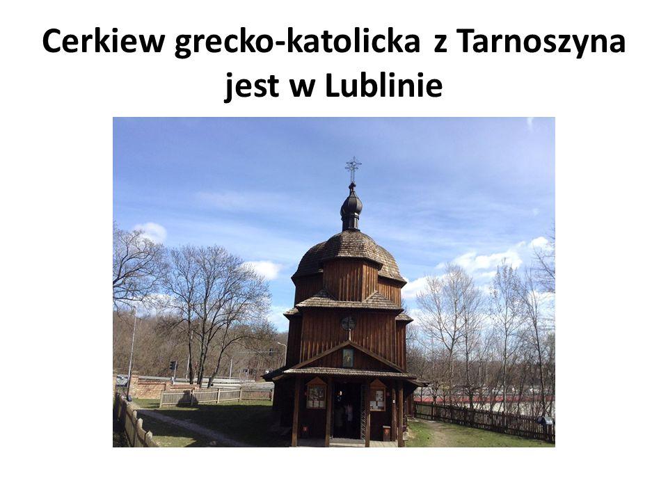Cerkiew grecko-katolicka z Tarnoszyna jest w Lublinie