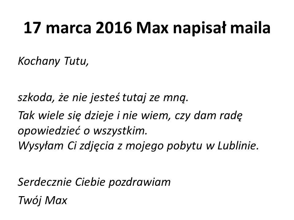 17 marca 2016 Max napisał maila Kochany Tutu, szkoda, że nie jesteś tutaj ze mną.