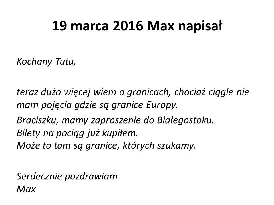 19 marca 2016 Max napisał Kochany Tutu, teraz dużo więcej wiem o granicach, chociaż ciągle nie mam pojęcia gdzie są granice Europy.