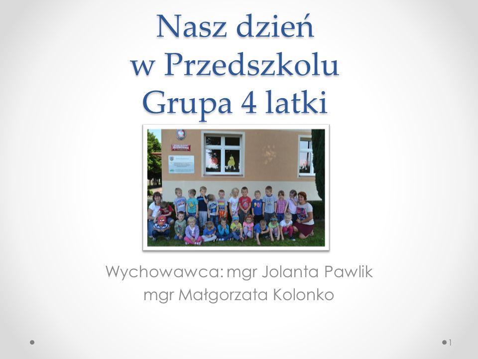 Nasz dzień w Przedszkolu Grupa 4 latki Wychowawca: mgr Jolanta Pawlik mgr Małgorzata Kolonko 1