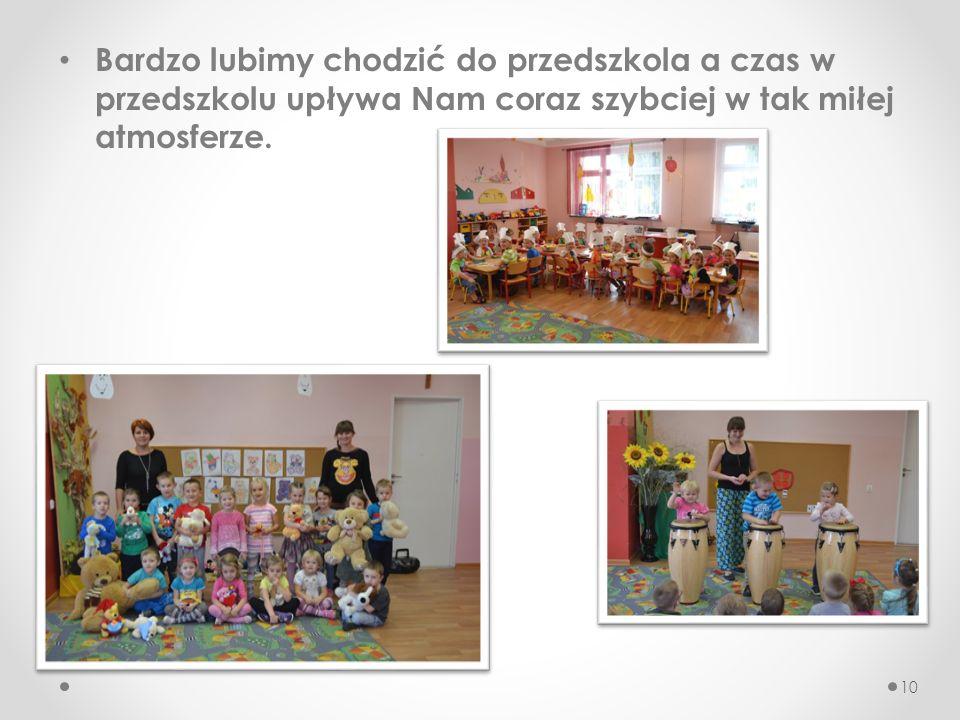 Bardzo lubimy chodzić do przedszkola a czas w przedszkolu upływa Nam coraz szybciej w tak miłej atmosferze.
