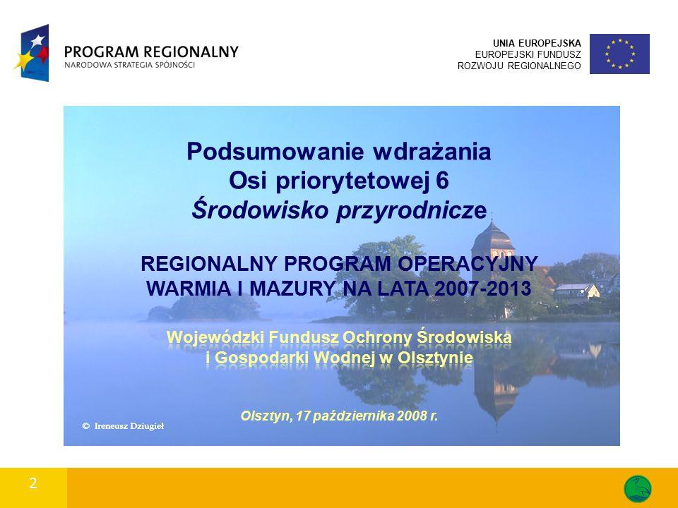 2 UNIA EUROPEJSKA EUROPEJSKI FUNDUSZ ROZWOJU REGIONALNEGO Podsumowanie wdrażania Osi priorytetowej 6 Środowisko przyrodnicze REGIONALNY PROGRAM OPERAC