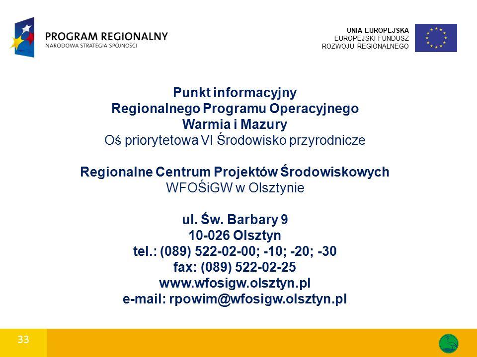 33 UNIA EUROPEJSKA EUROPEJSKI FUNDUSZ ROZWOJU REGIONALNEGO Punkt informacyjny Regionalnego Programu Operacyjnego Warmia i Mazury Oś priorytetowa VI Śr