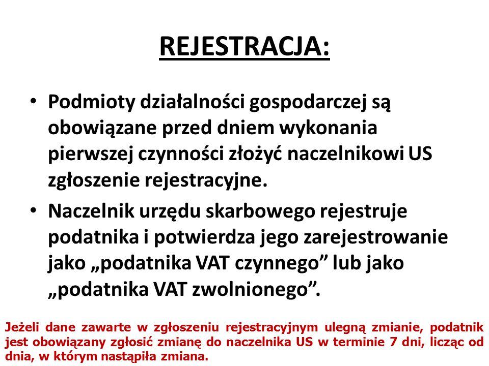 REJESTRACJA: Podmioty działalności gospodarczej są obowiązane przed dniem wykonania pierwszej czynności złożyć naczelnikowi US zgłoszenie rejestracyjne.
