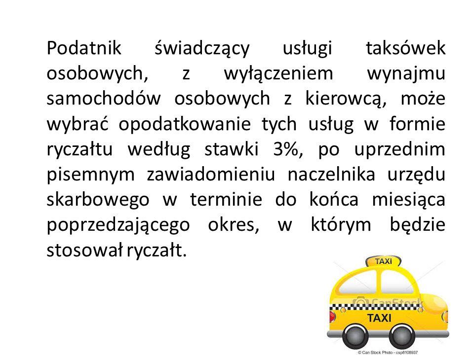 Podatnik świadczący usługi taksówek osobowych, z wyłączeniem wynajmu samochodów osobowych z kierowcą, może wybrać opodatkowanie tych usług w formie ry