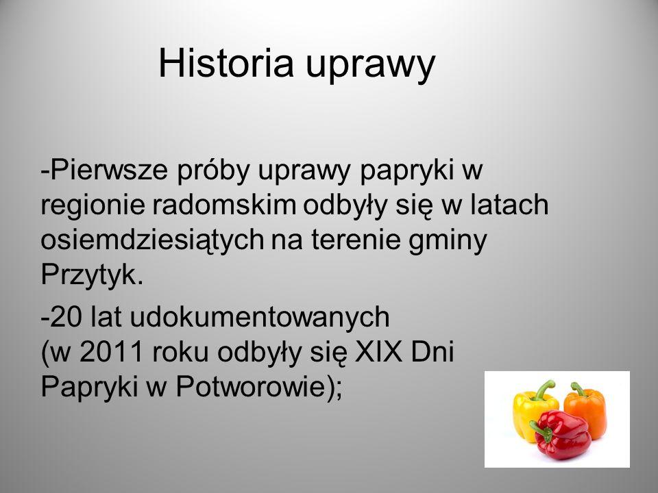 Historia uprawy -Pierwsze próby uprawy papryki w regionie radomskim odbyły się w latach osiemdziesiątych na terenie gminy Przytyk.