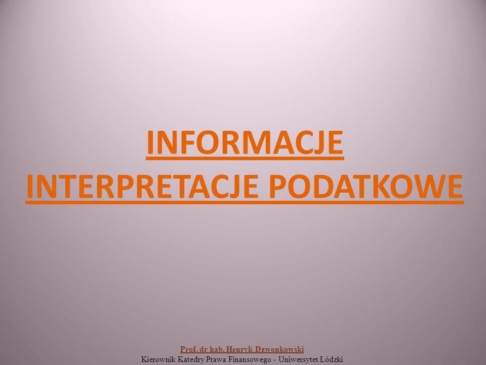 INFORMACJE INTERPRETACJE PODATKOWE Prof. dr hab.