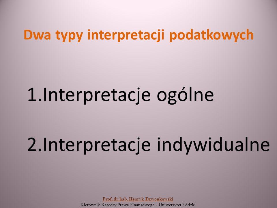 Dwa typy interpretacji podatkowych 1.Interpretacje ogólne 2.Interpretacje indywidualne Prof.