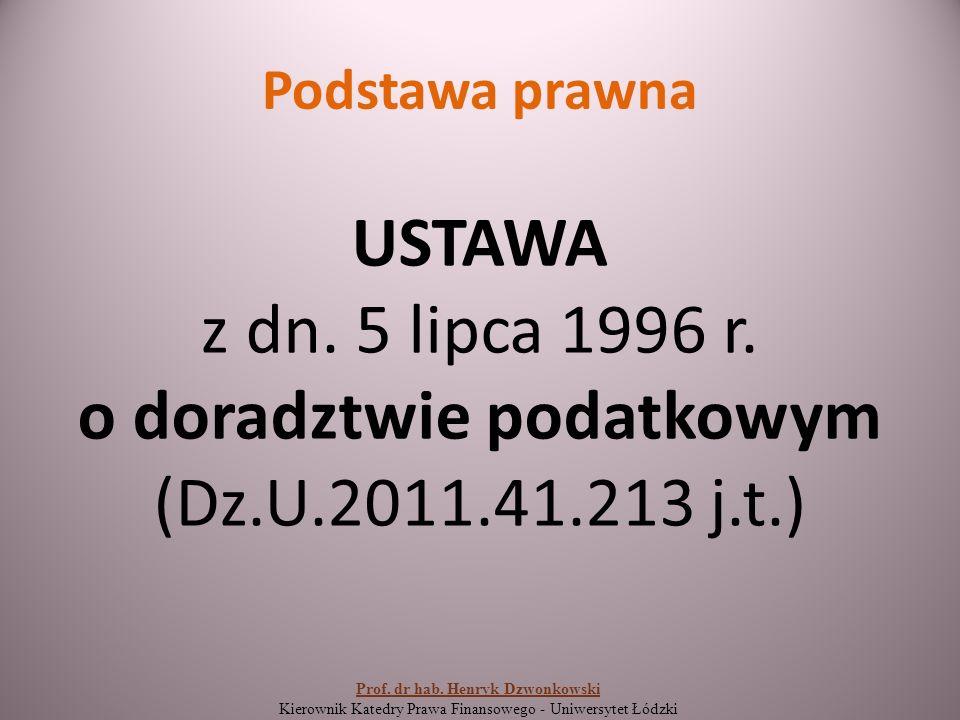 Podstawa prawna USTAWA z dn. 5 lipca 1996 r. o doradztwie podatkowym (Dz.U.2011.41.213 j.t.) Prof.