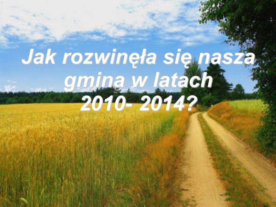 Jak rozwinęła się nasza gmina w latach 2010- 2014?