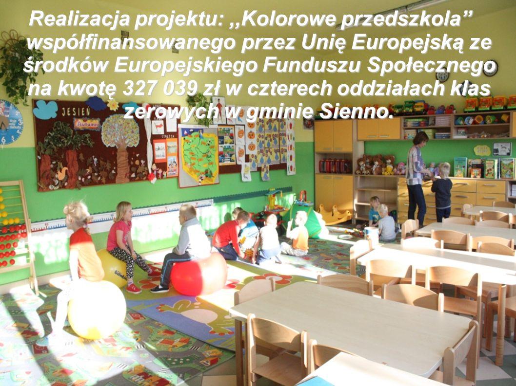 Realizacja projektu:,,Kolorowe przedszkola współfinansowanego przez Unię Europejską ze środków Europejskiego Funduszu Społecznego na kwotę 327 039 zł w czterech oddziałach klas zerowych w gminie Sienno.