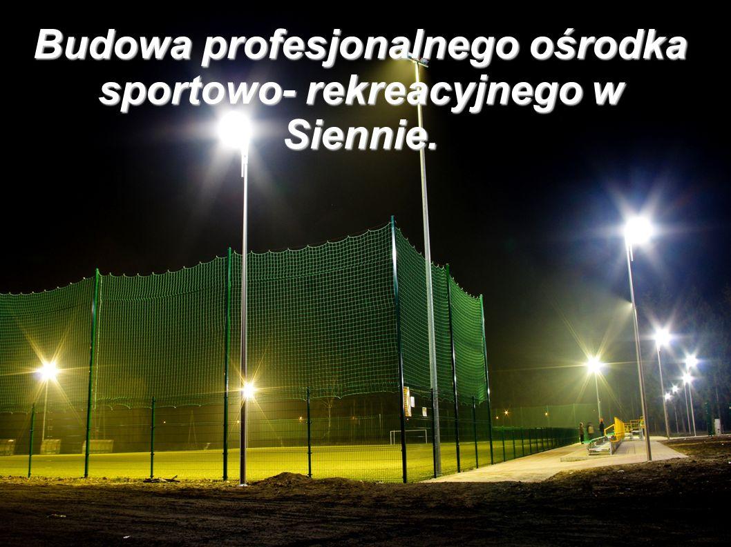 Budowa profesjonalnego ośrodka sportowo- rekreacyjnego w Siennie.