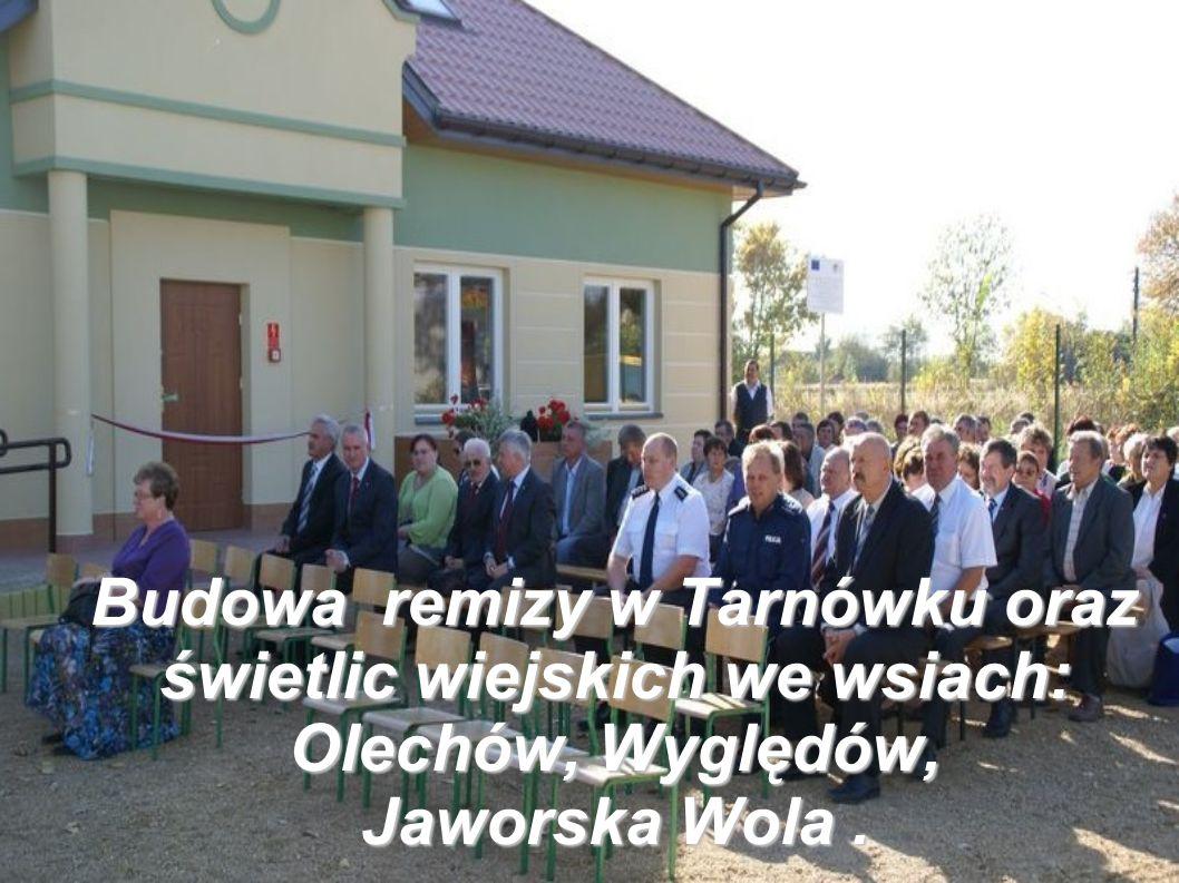 Budowa remizy w Tarnówku oraz świetlic wiejskich we wsiach: Olechów, Wyględów, Jaworska Wola.