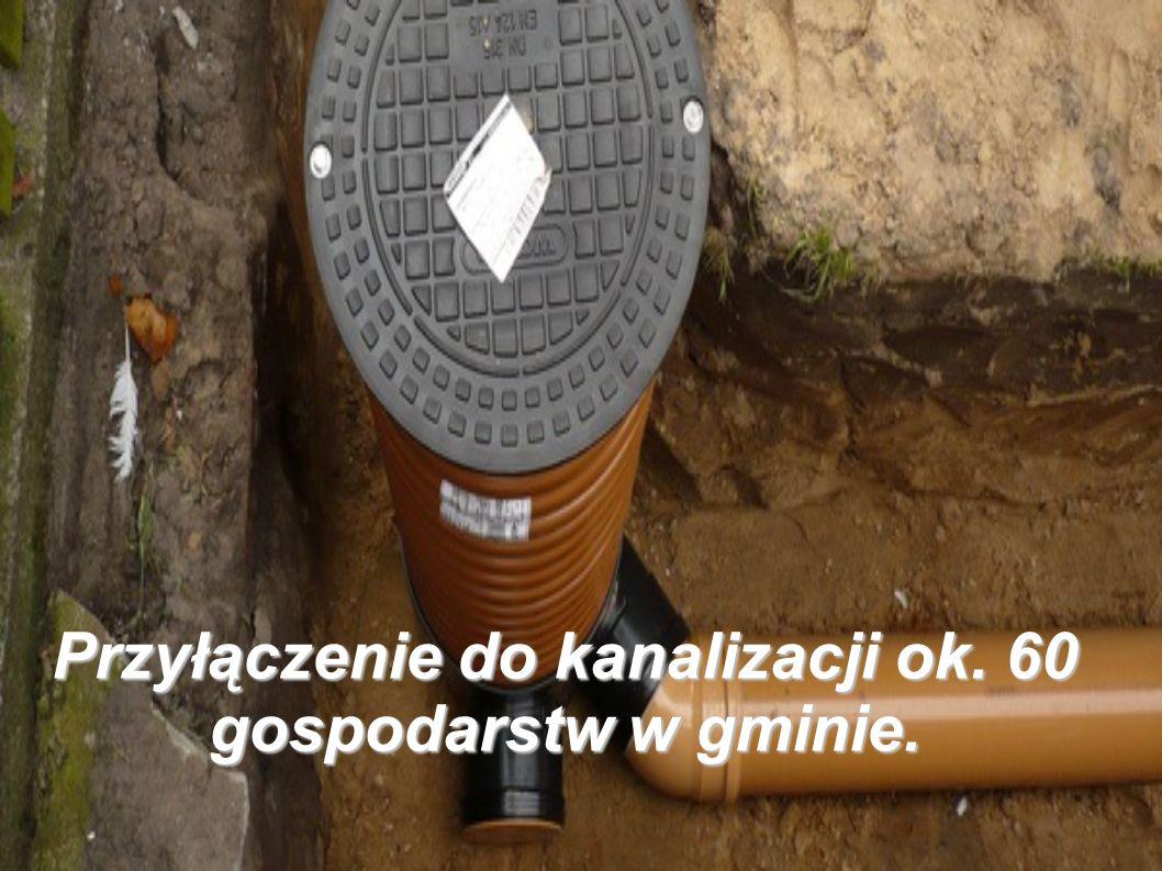 Przyłączenie do kanalizacji ok. 60 gospodarstw w gminie.